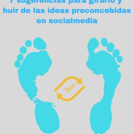 7 sugerencias para girarlo y huir de las ideas preconcebidas en socialmedia