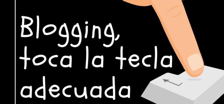 Blogging, toca la tecla adecuada
