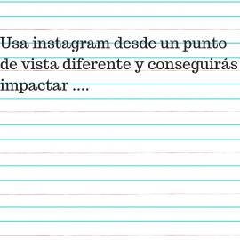 Usa instagram desde un punto de vista diferente y conseguirás impactar