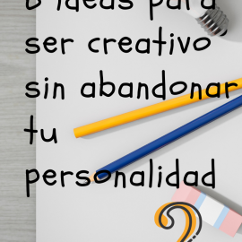 6 ideas para ser creativo sin abandonar tu personalidad