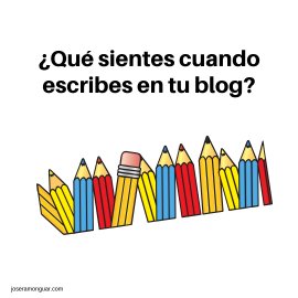 ¿Qué sientes cuando escribes en tu blog?